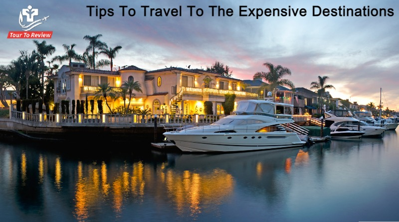 Tips To Travel To The Expensive Destinations