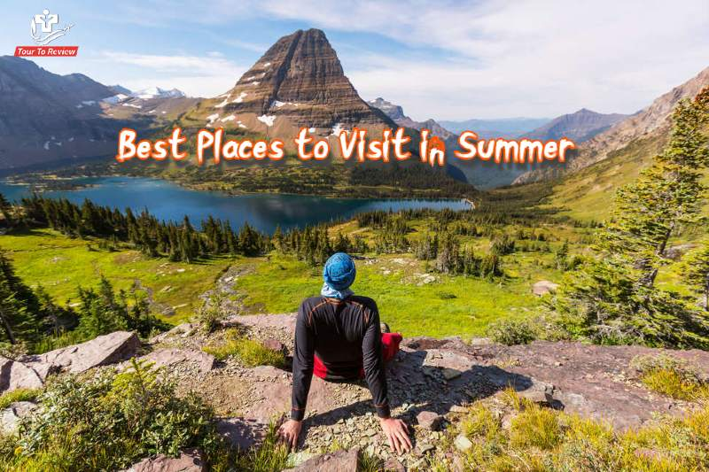 Best Places to Visit in Summer